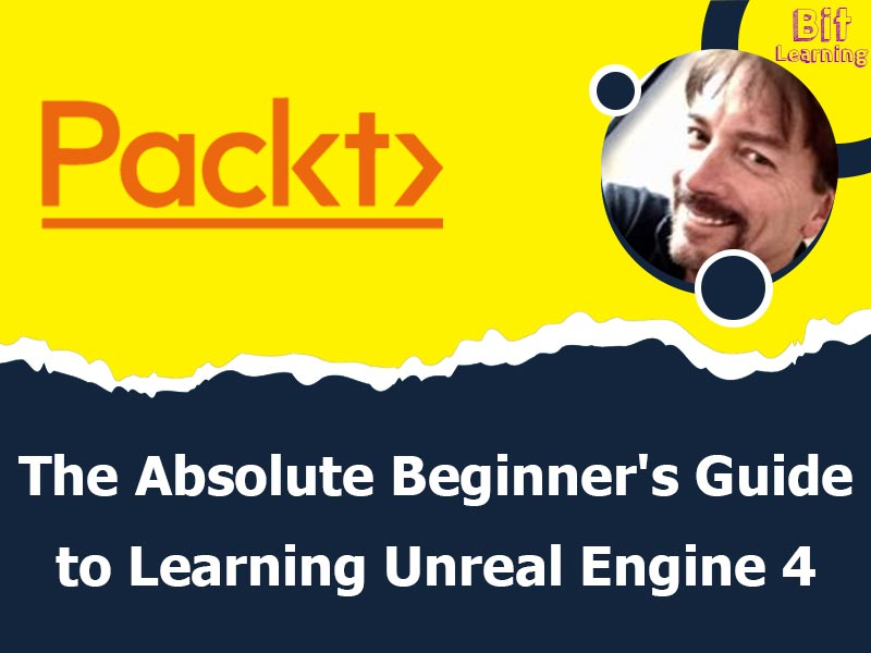The Absolute Beginner's Guide to Learning Unreal Engine 4