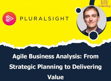 Agile Business Analysis: From Strategic Planning to Delivering Value