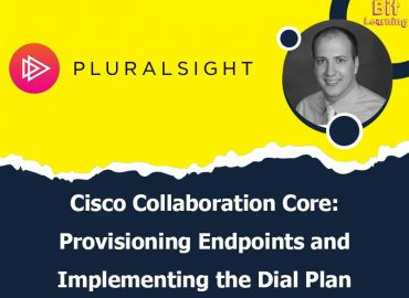 Cisco Collaboration Core: Provisioning Endpoints and Implementing the Dial Plan